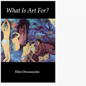 Dissanayake What is Art For?